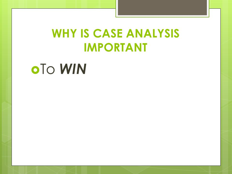 WHY IS CASE ANALYSIS IMPORTANT  To WIN
