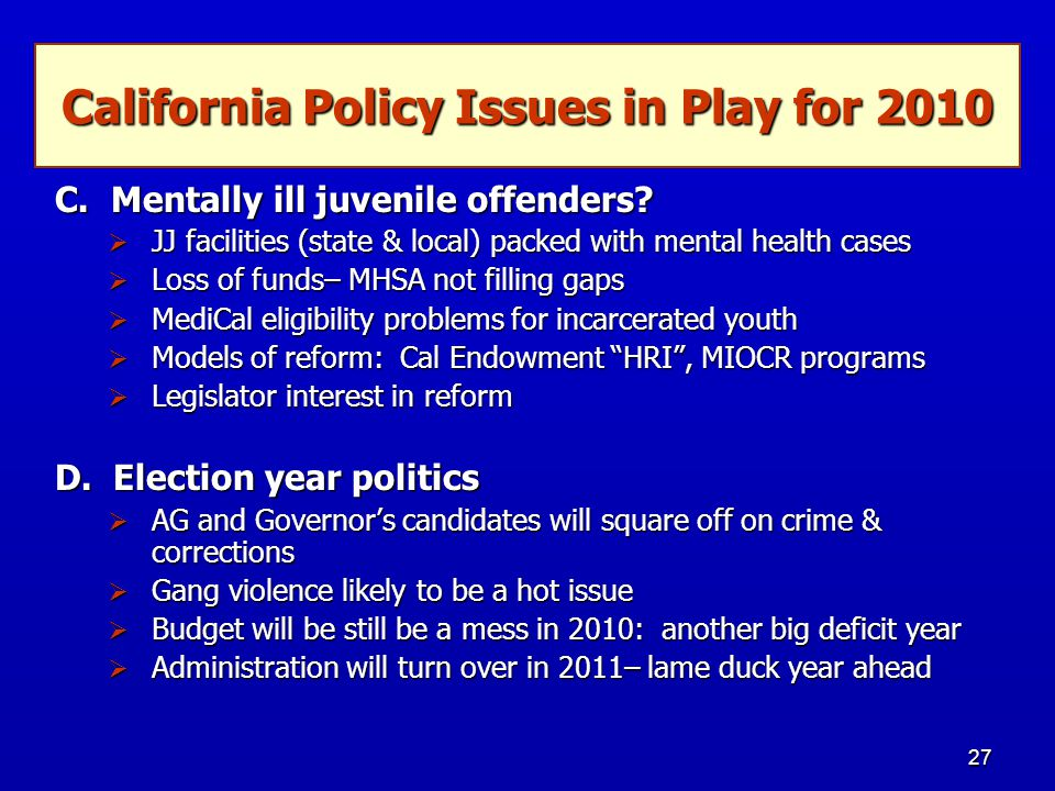 27 California Policy Issues in Play for 2010 C. Mentally ill juvenile offenders.