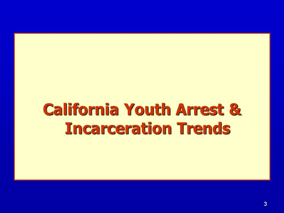 3 California Youth Arrest & Incarceration Trends