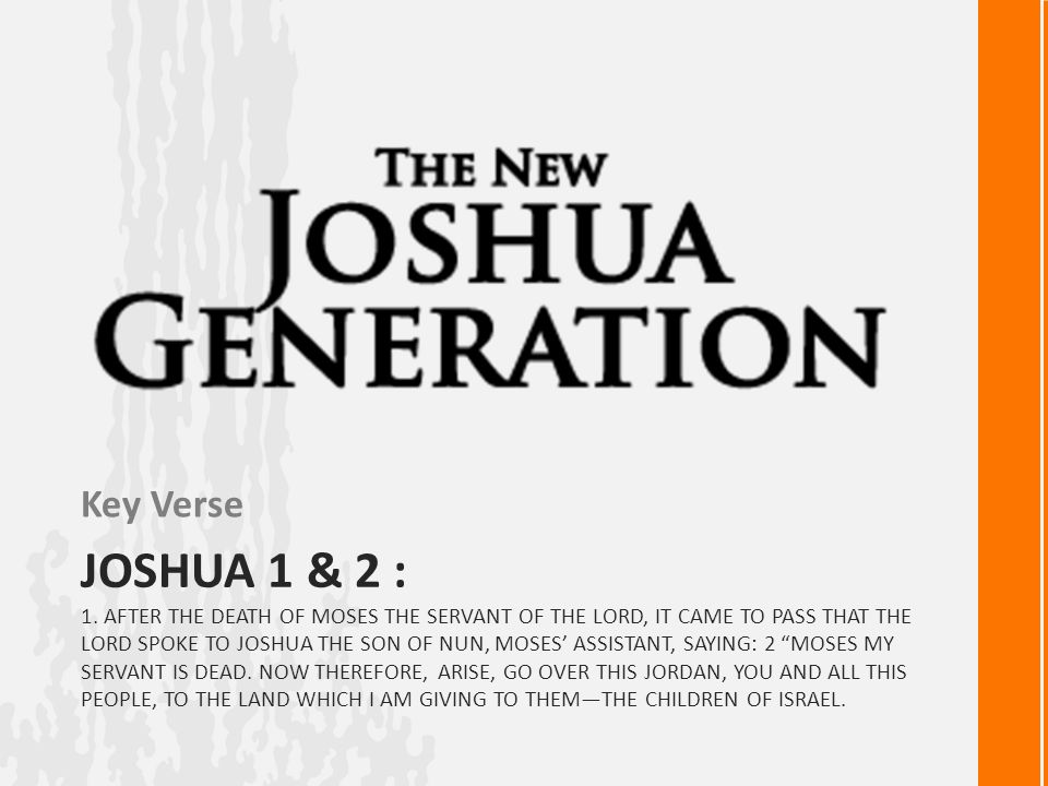 JOSHUA 1 & 2 : 1. AFTER THE DEATH OF MOSES THE SERVANT OF THE LORD, IT CAME TO PASS THAT THE LORD SPOKE TO JOSHUA THE SON OF NUN, MOSES' ASSISTANT, SA