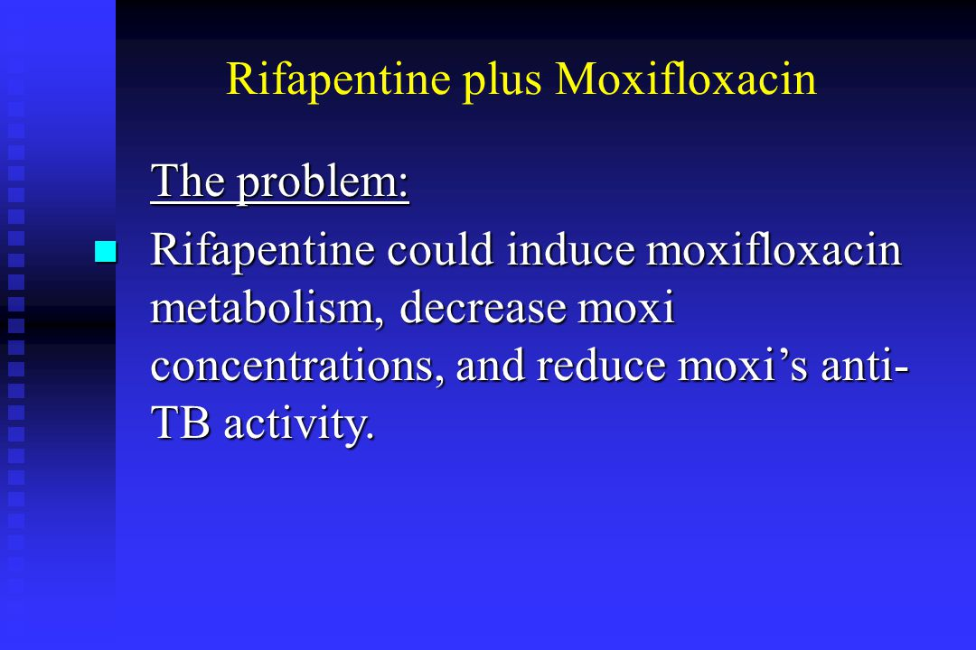 Rifapentine plus Moxifloxacin The problem: n Rifapentine could induce moxifloxacin metabolism, decrease moxi concentrations, and reduce moxi's anti- TB activity.