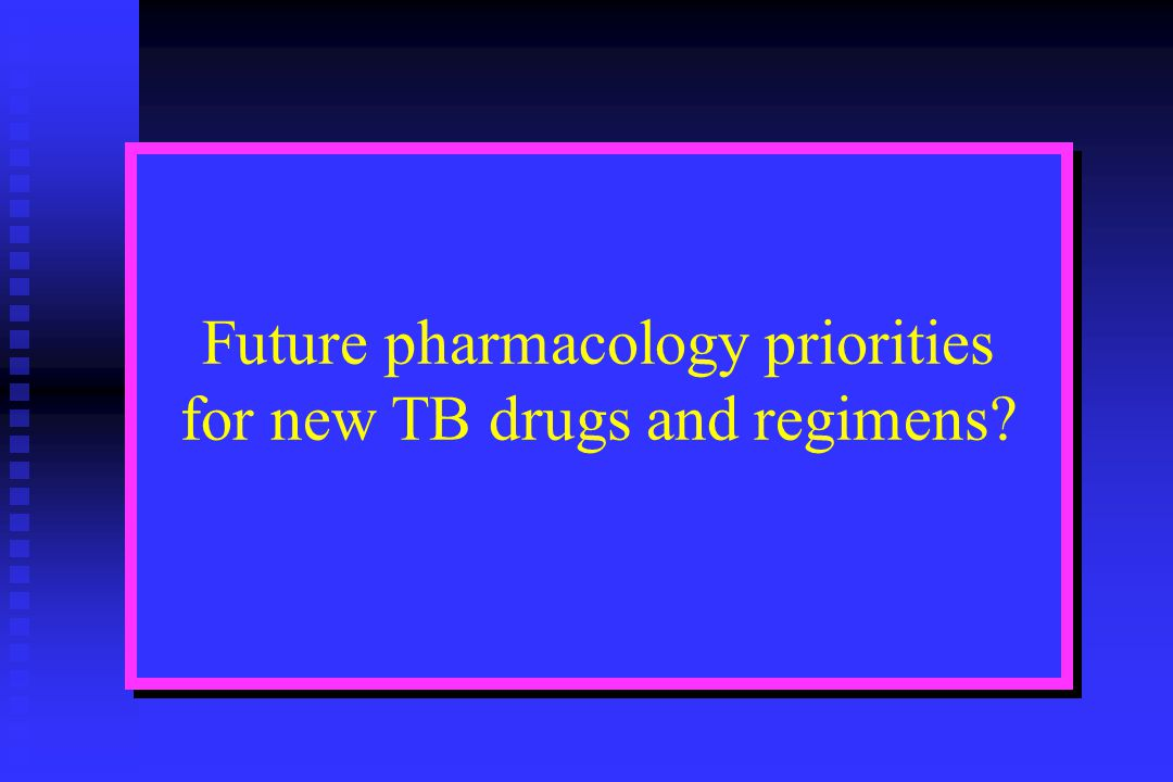 Future pharmacology priorities for new TB drugs and regimens