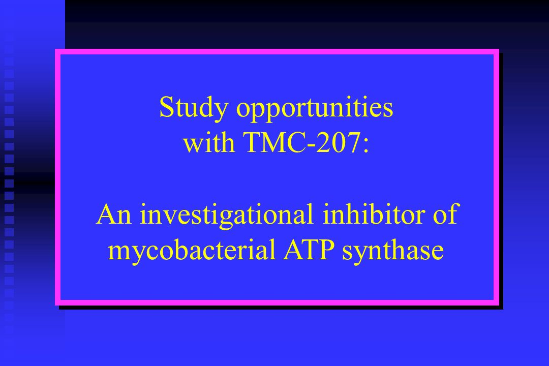 Study opportunities with TMC-207: An investigational inhibitor of mycobacterial ATP synthase
