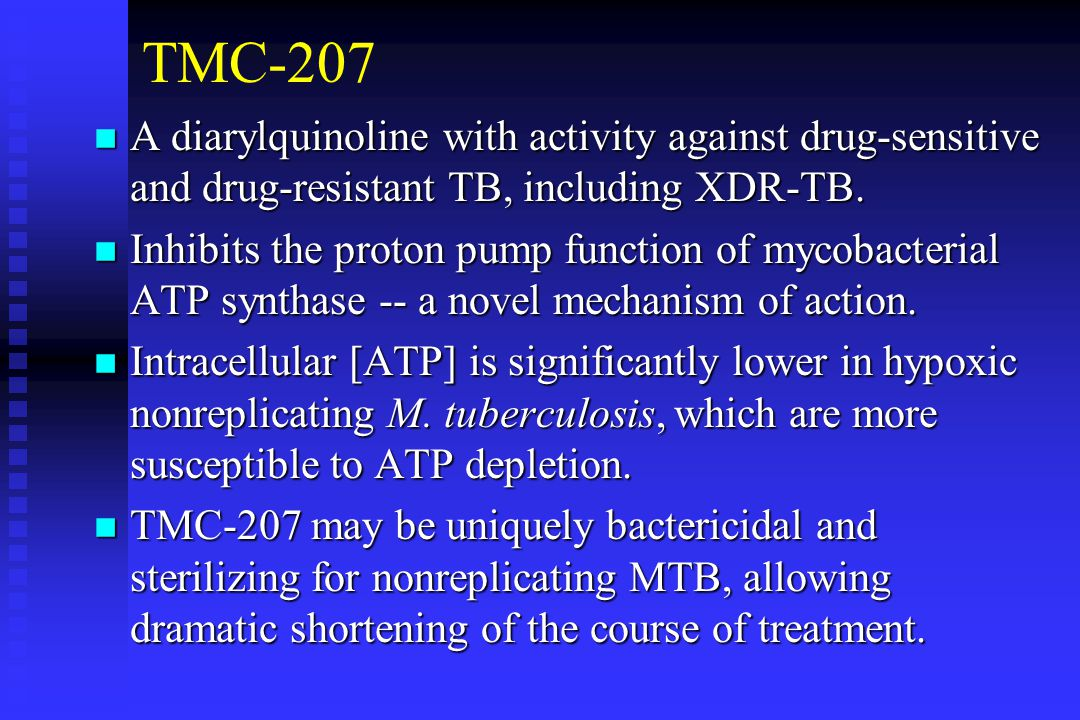TMC-207 n A diarylquinoline with activity against drug-sensitive and drug-resistant TB, including XDR-TB.
