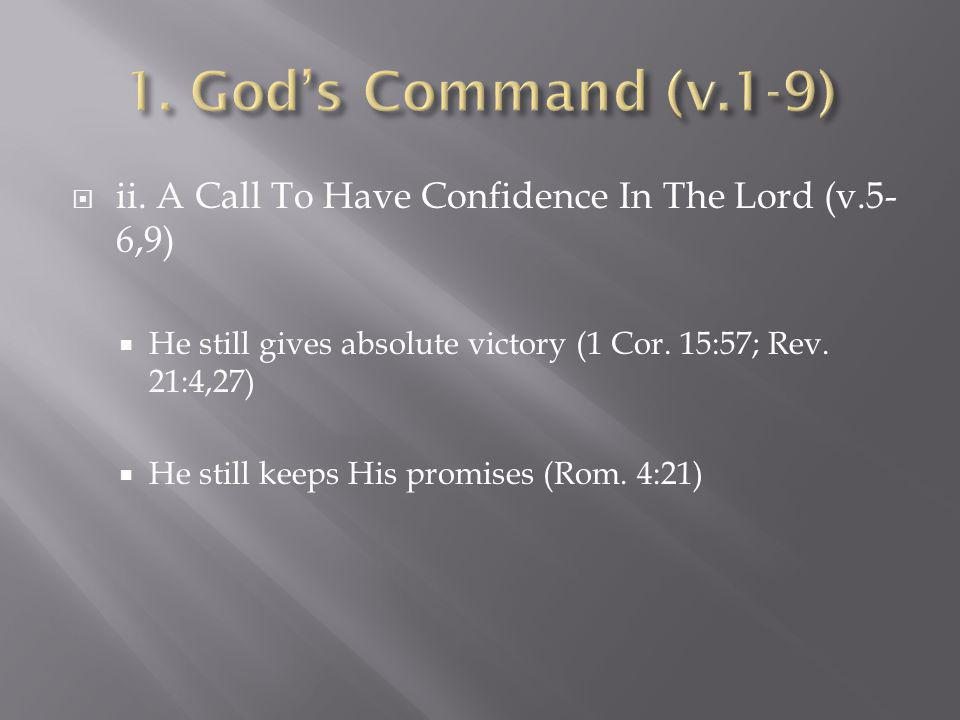  ii. A Call To Have Confidence In The Lord (v.5- 6,9)  He still gives absolute victory (1 Cor. 15:57; Rev. 21:4,27)  He still keeps His promises (R