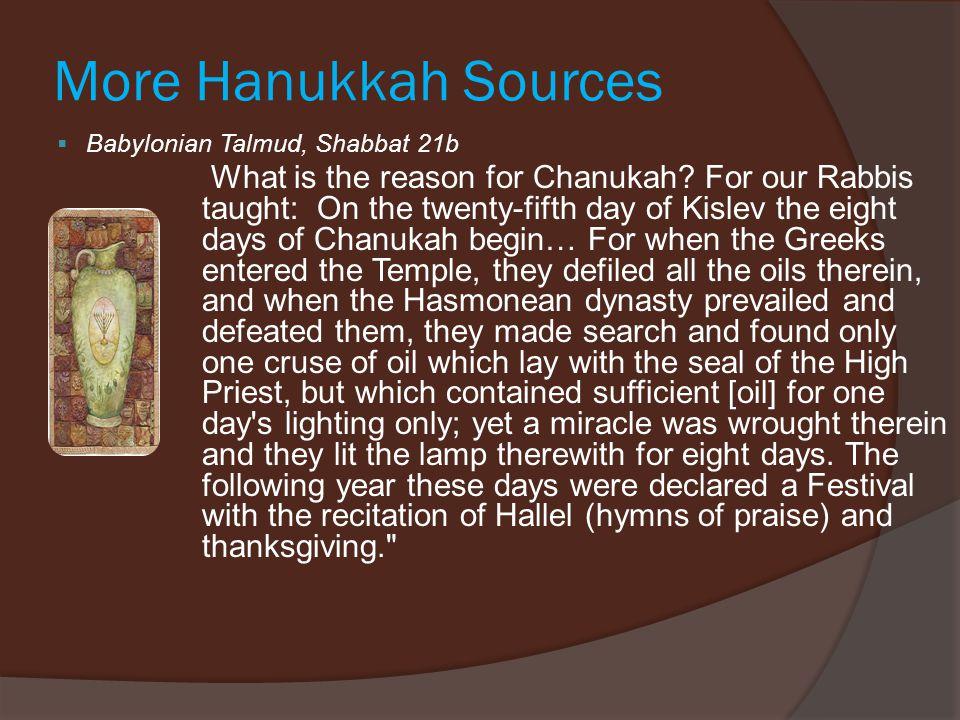 More Hanukkah Sources  Babylonian Talmud, Shabbat 21b What is the reason for Chanukah.