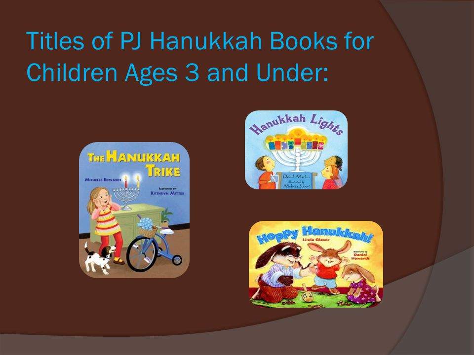 Titles of PJ Hanukkah Books for Children Ages 3 and Under: