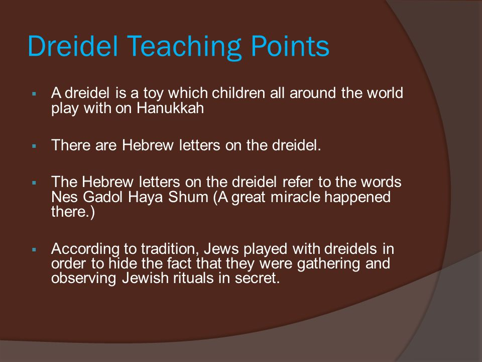 Dreidel Teaching Points  A dreidel is a toy which children all around the world play with on Hanukkah  There are Hebrew letters on the dreidel.