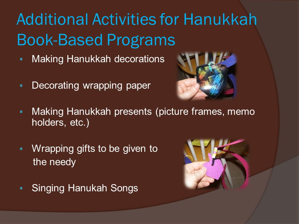 Additional Activities for Hanukkah Book-Based Programs  Making Hanukkah decorations  Decorating wrapping paper  Making Hanukkah presents (picture f
