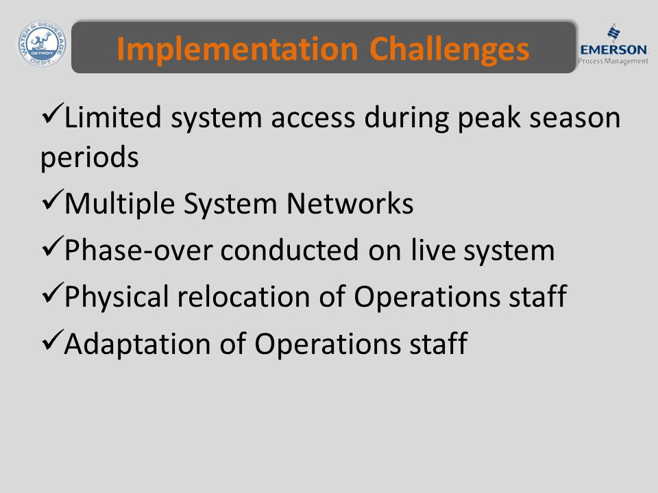 Implementation Challenges Limited system access during peak season periods Multiple System Networks Phase-over conducted on live system Physical relocation of Operations staff Adaptation of Operations staff