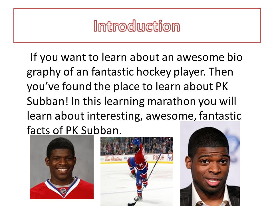 If you want to learn about an awesome bio graphy of an fantastic hockey player.