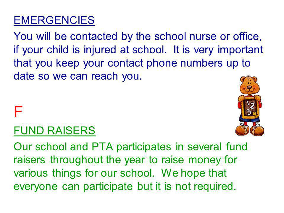 EMERGENCIES You will be contacted by the school nurse or office, if your child is injured at school.