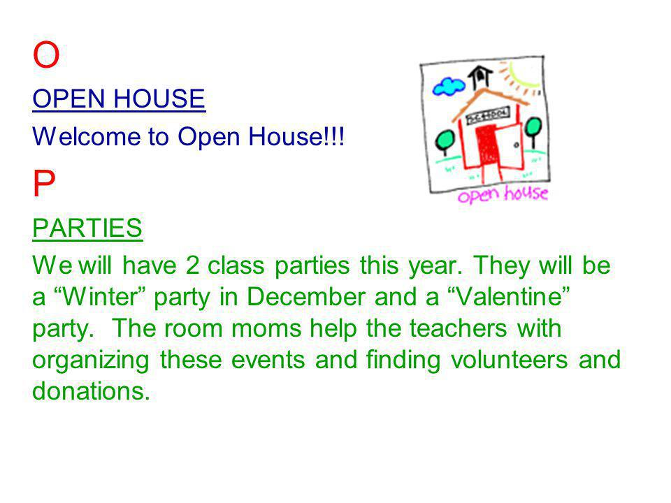 O OPEN HOUSE Welcome to Open House!!. P PARTIES We will have 2 class parties this year.