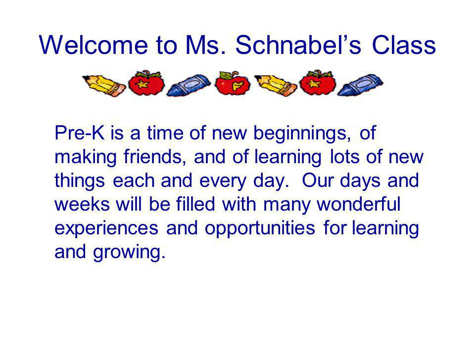 Welcome to Ms. Schnabel's Class Pre-K is a time of new beginnings, of making friends, and of learning lots of new things each and every day. Our days
