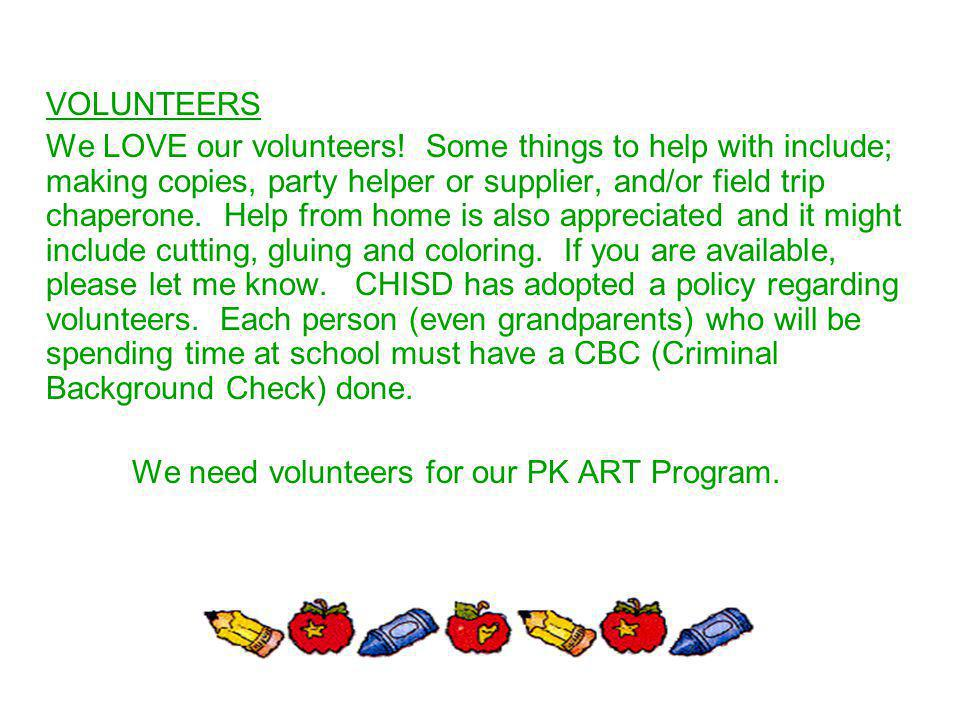 VOLUNTEERS We LOVE our volunteers! Some things to help with include; making copies, party helper or supplier, and/or field trip chaperone. Help from h