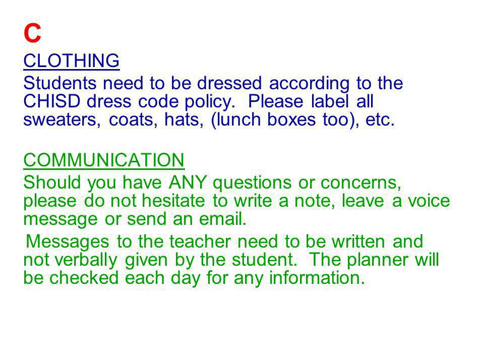 C CLOTHING Students need to be dressed according to the CHISD dress code policy.