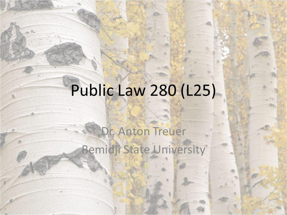 Public Law 280 (L25) Dr. Anton Treuer Bemidji State University