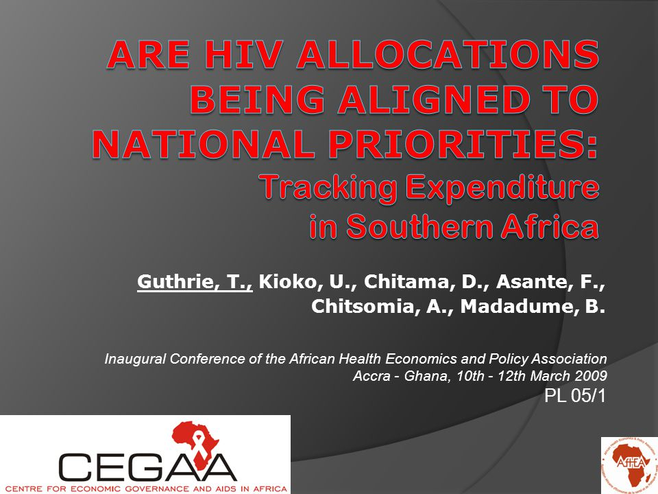 Objectives  To compare levels of spending, both domestic and international, for HIV/AIDS in 4 SADC countries: Botswana, Swaziland, Zambia, Lesotho -> Ghana (non-SADC comparison)  To consider the adequacy and alignment of the funds for the attainment of their National Strategic Plans (NSPs).