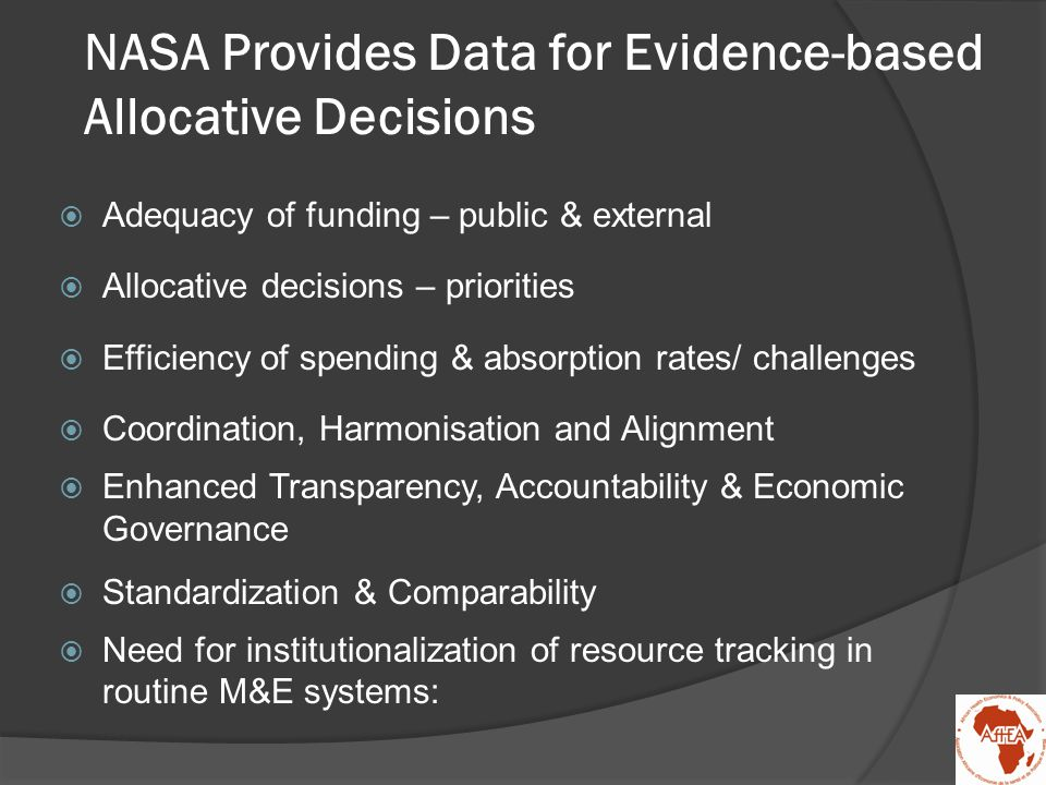 NASA Provides Data for Evidence-based Allocative Decisions  Adequacy of funding – public & external  Allocative decisions – priorities  Efficiency