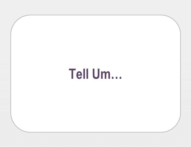 Tell Um…