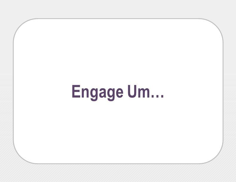 Engage Um…