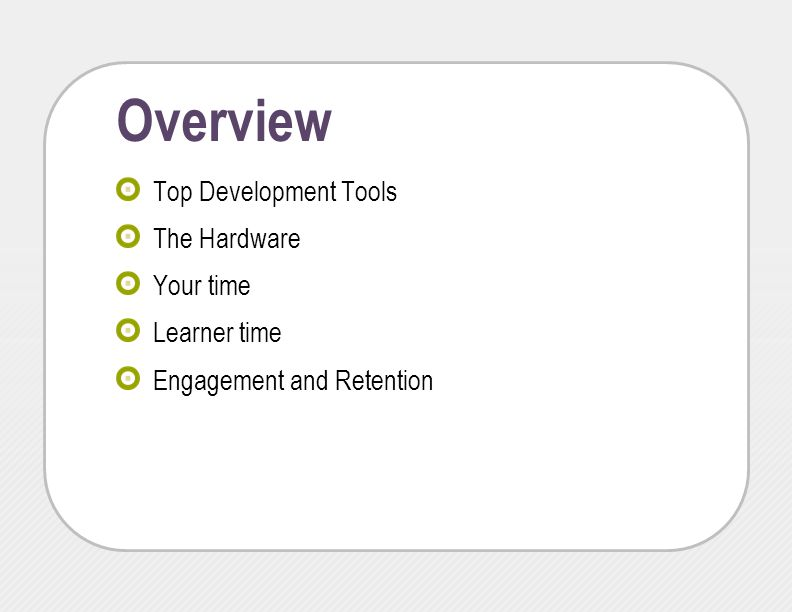 Overview Top Development Tools The Hardware Your time Learner time Engagement and Retention