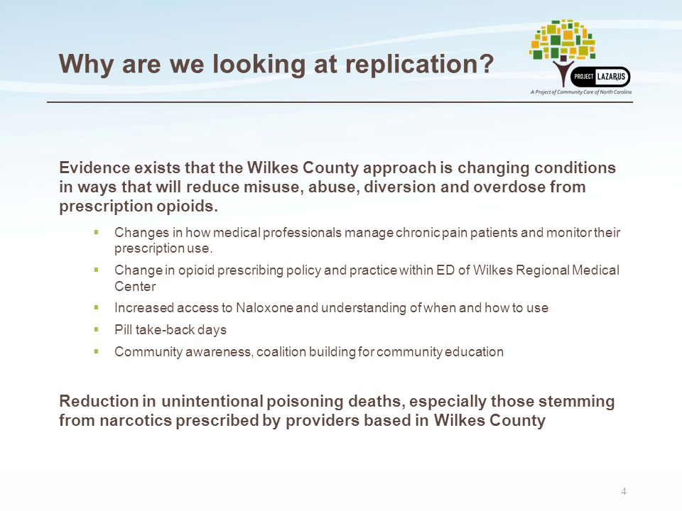 4 Why are we looking at replication? Evidence exists that the Wilkes County approach is changing conditions in ways that will reduce misuse, abuse, di