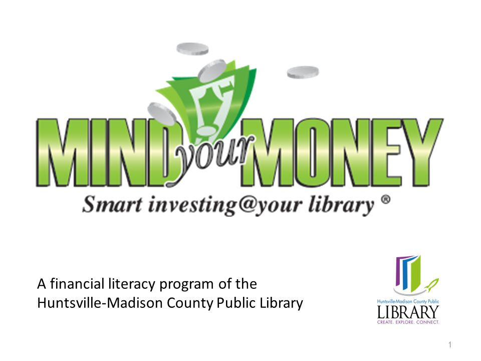 A financial literacy program of the Huntsville-Madison County Public Library 1
