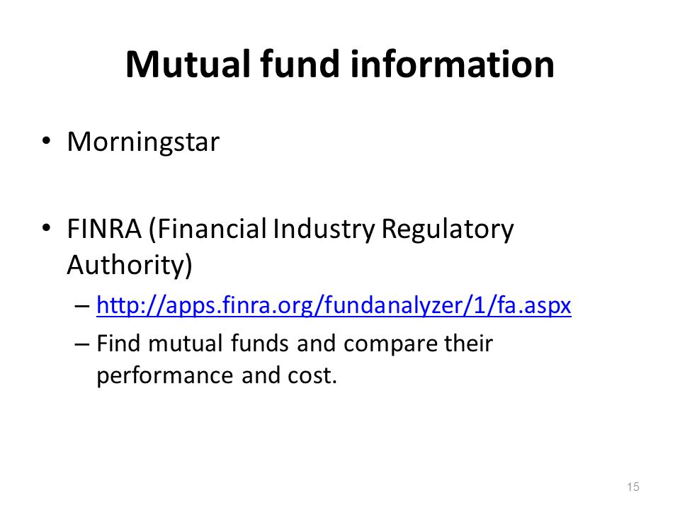 Mutual fund information Morningstar FINRA (Financial Industry Regulatory Authority) – http://apps.finra.org/fundanalyzer/1/fa.aspx http://apps.finra.o