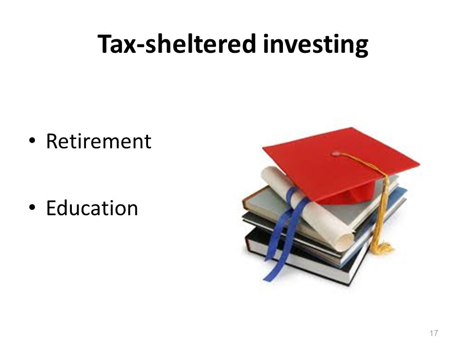 Tax-sheltered investing Retirement Education 17