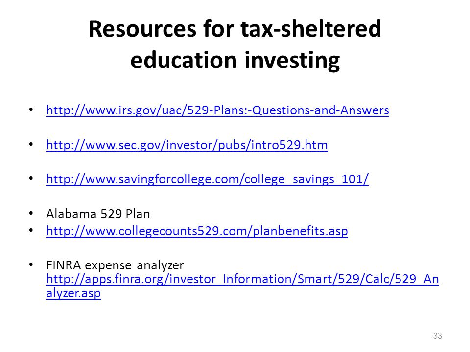 Resources for tax-sheltered education investing http://www.irs.gov/uac/529-Plans:-Questions-and-Answers http://www.sec.gov/investor/pubs/intro529.htm