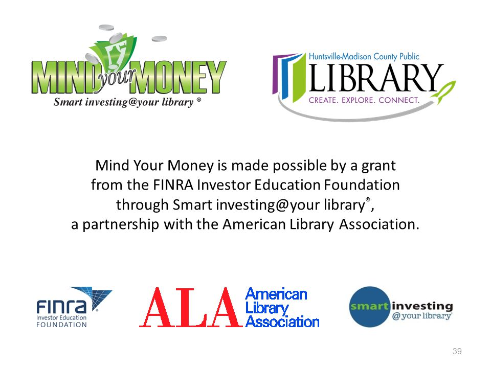 Mind Your Money is made possible by a grant from the FINRA Investor Education Foundation through Smart investing@your library ®, a partnership with th