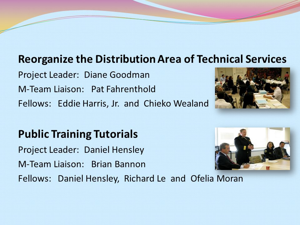 Reorganize the Distribution Area of Technical Services Project Leader: Diane Goodman M-Team Liaison: Pat Fahrenthold Fellows: Eddie Harris, Jr.
