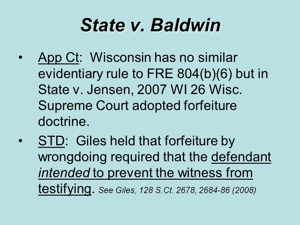 State v.Baldwin App Ct: Wisconsin has no similar evidentiary rule to FRE 804(b)(6) but in State v.