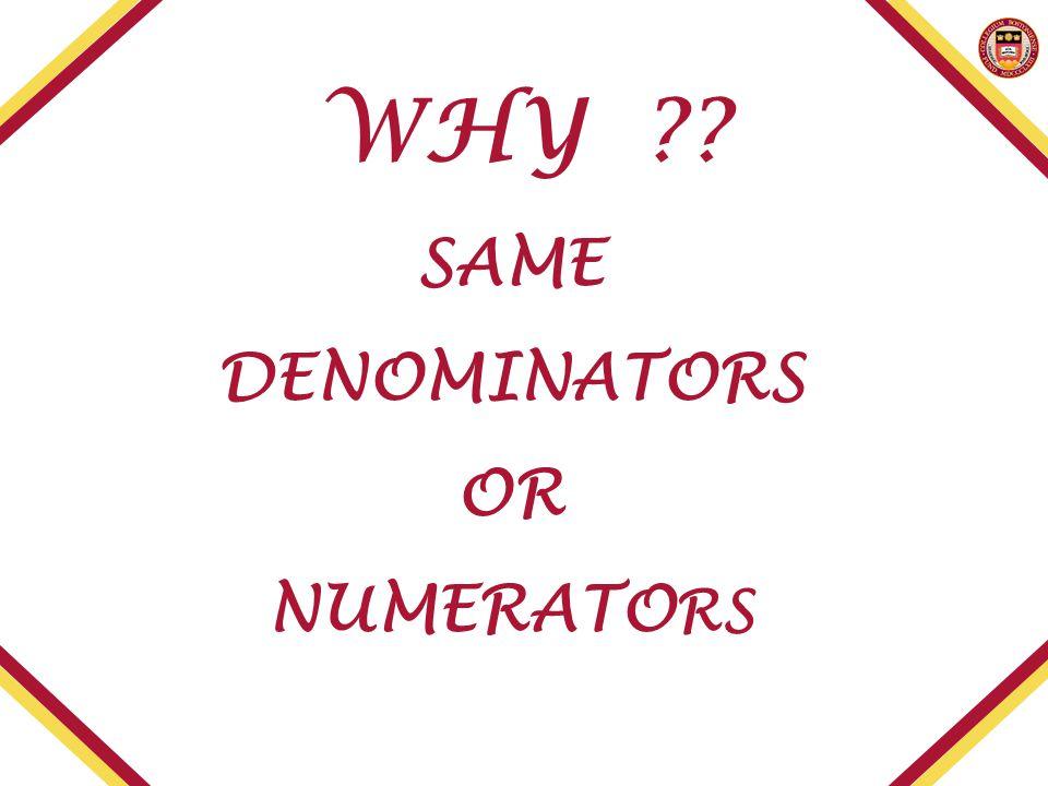 WHY ?? SAME DENOMINATORS OR NUMERATO RS