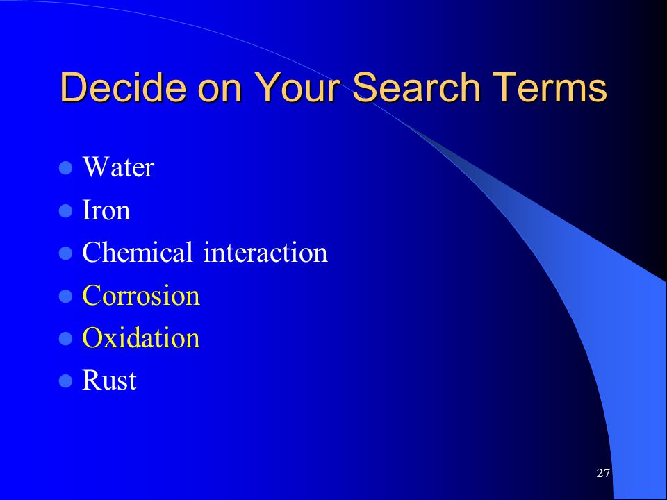 27 Decide on Your Search Terms Water Iron Chemical interaction Corrosion Oxidation Rust