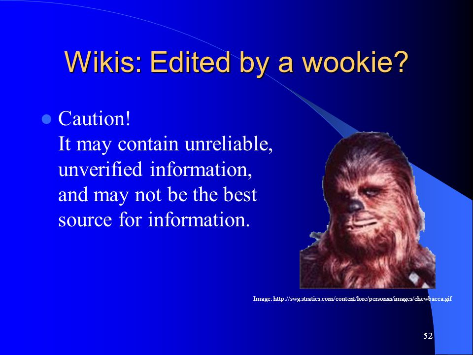 52 Wikis: Edited by a wookie? Caution! It may contain unreliable, unverified information, and may not be the best source for information. Image: http: