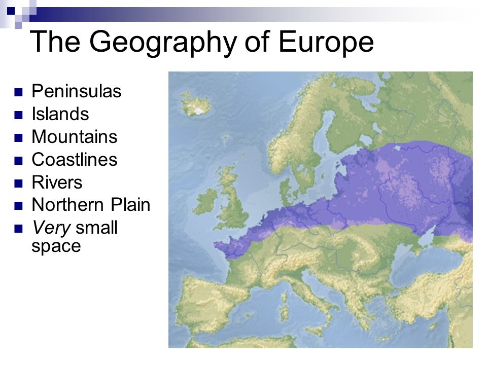 The Geography of Europe Peninsulas Islands Mountains Coastlines Rivers Northern Plain Very small space Result: Trade and War