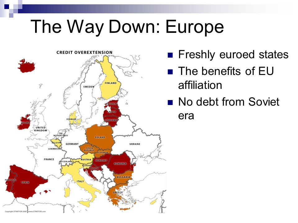 The Way Down: Europe Freshly euroed states The benefits of EU affiliation No debt from Soviet era