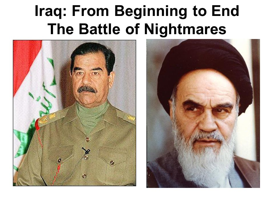 Iraq: From Beginning to End The Battle of Nightmares The American Fear Iraq is 60 percent Shia Mesopotamia has never been so weak The western coast of the Arabian Peninsula is similarly Shia That coast houses the bulk of the region's oil production and export capacity One country controlling 25 percent of global oil production The Iranian Fear Every time Iraq has ever been united, it has invaded Iran/Persia The last invasion cost one million casualties and set the country back a generation The Shia have never ruled Iraq The Gulf Arabs – and their pocketbooks – would rather see a new Saddam than a resurgent Iran