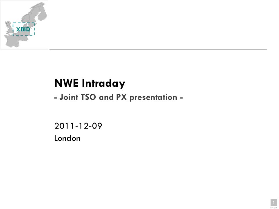 1 page 1 NWE Intraday - Joint TSO and PX presentation - 2011-12-09 London