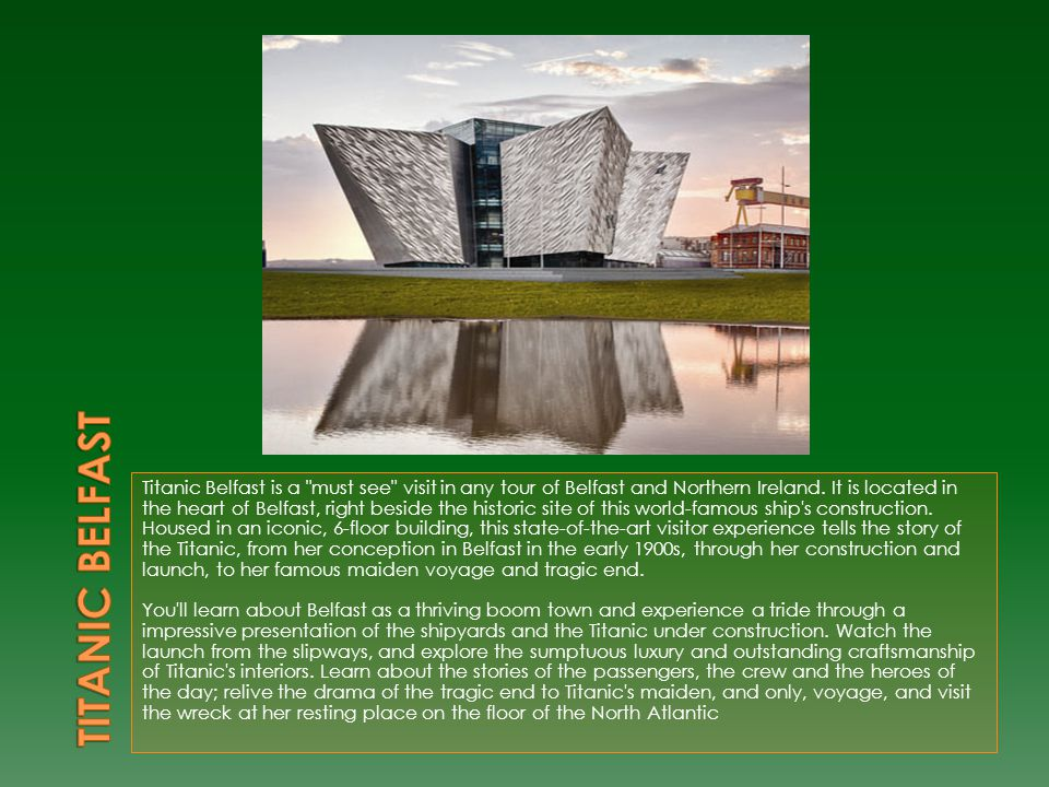 Titanic Belfast is a must see visit in any tour of Belfast and Northern Ireland.