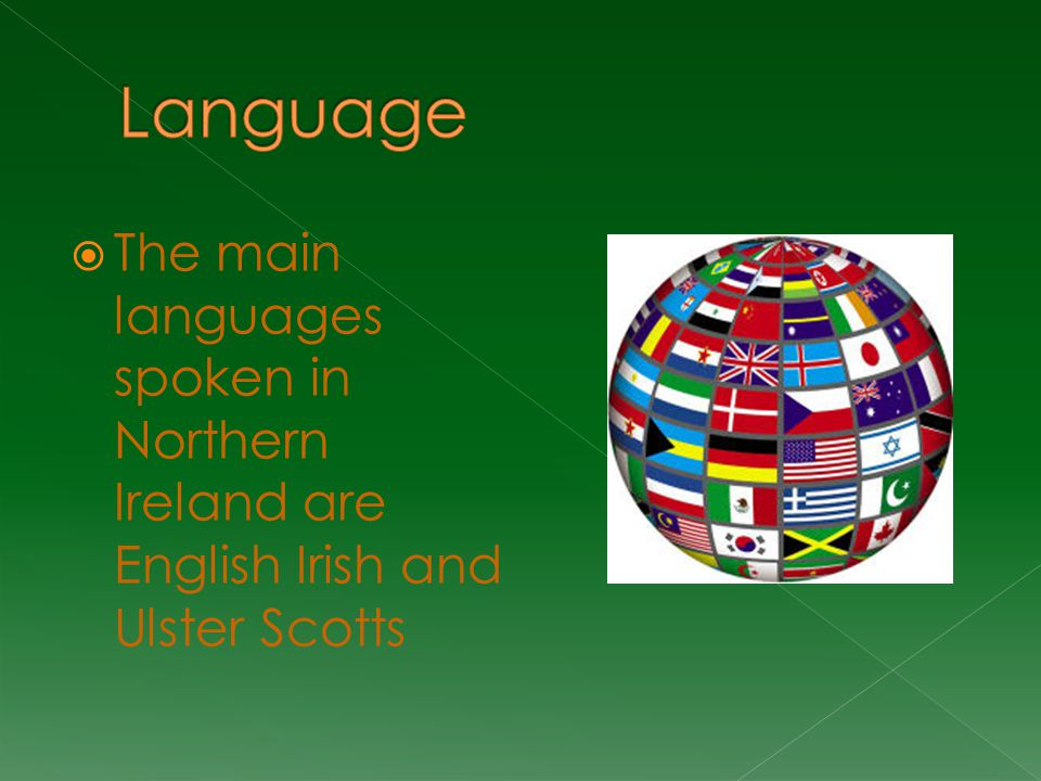  The main languages spoken in Northern Ireland are English Irish and Ulster Scotts