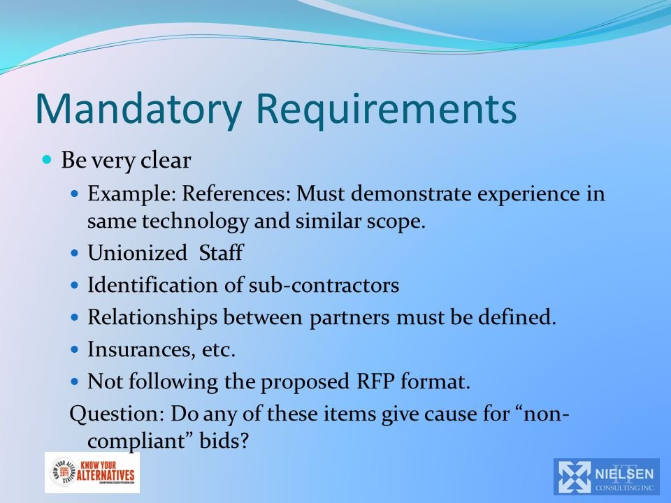 Mandatory Requirements Be very clear Example: References: Must demonstrate experience in same technology and similar scope. Unionized Staff Identifica