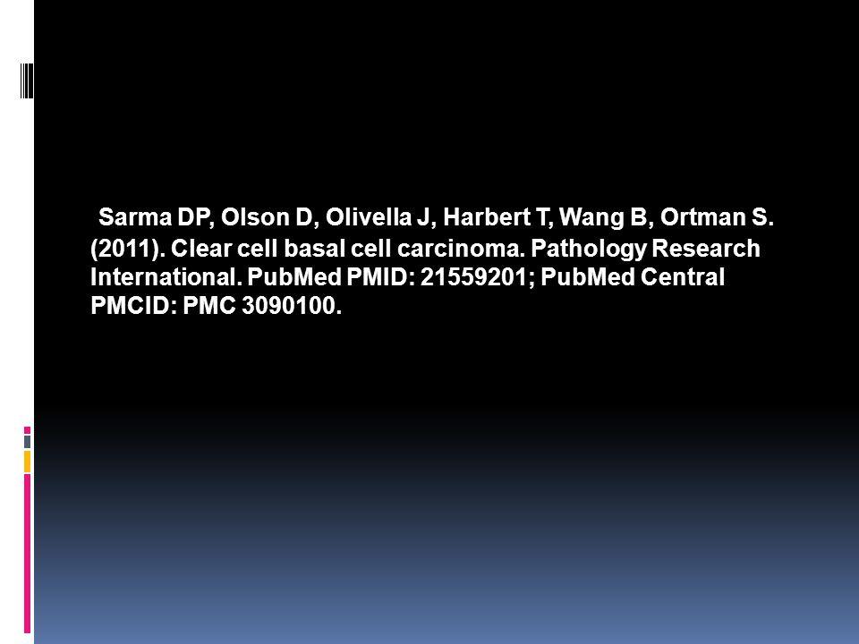 Sarma DP, Olson D, Olivella J, Harbert T, Wang B, Ortman S. (2011). Clear cell basal cell carcinoma. Pathology Research International. PubMed PMID: 21