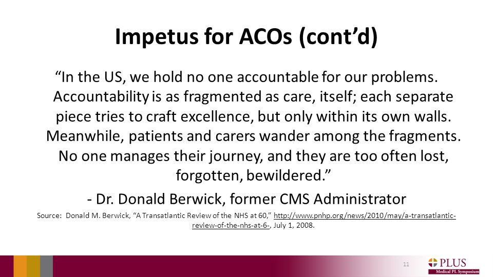 Impetus for ACOs (cont'd) In the US, we hold no one accountable for our problems.