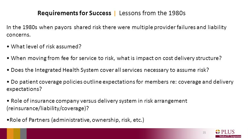Requirements for Success | Lessons from the 1980s In the 1980s when payors shared risk there were multiple provider failures and liability concerns.
