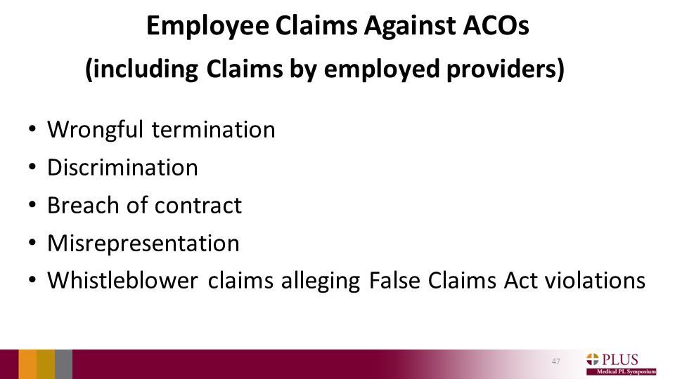 Employee Claims Against ACOs (including Claims by employed providers) Wrongful termination Discrimination Breach of contract Misrepresentation Whistleblower claims alleging False Claims Act violations 47