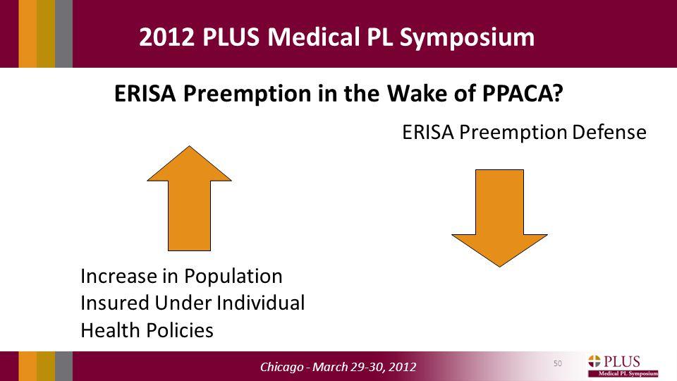 Chicago - March 29-30, 2012 2012 PLUS Medical PL Symposium 50 ERISA Preemption in the Wake of PPACA.