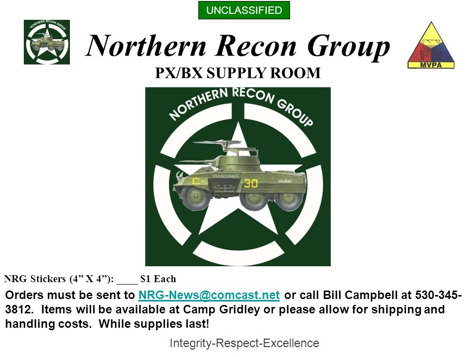 UNCLASSIFIED Northern Recon Group Integrity-Respect-Excellence PX/BX SUPPLY ROOM NRG Stickers (4 X 4 ): ____ $1 Each Orders must be sent to NRG-News@comcast.net or call Bill Campbell at 530-345- 3812.